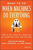 What To Do When Machines Do Everything: How to Get Ahead in a World of AI,...