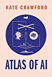 Atlas of AI: The Real Worlds of Artificial Intelligence
