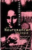 Die Neuromancer-Trilogie: Neuromancer /Biochips /Mona Lisa Overdrive