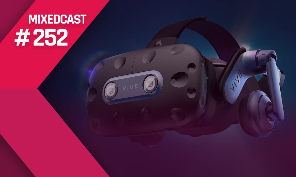 MIXEDCAST #252: Vive Pro 2 Test und das E3 VR-Phänomen