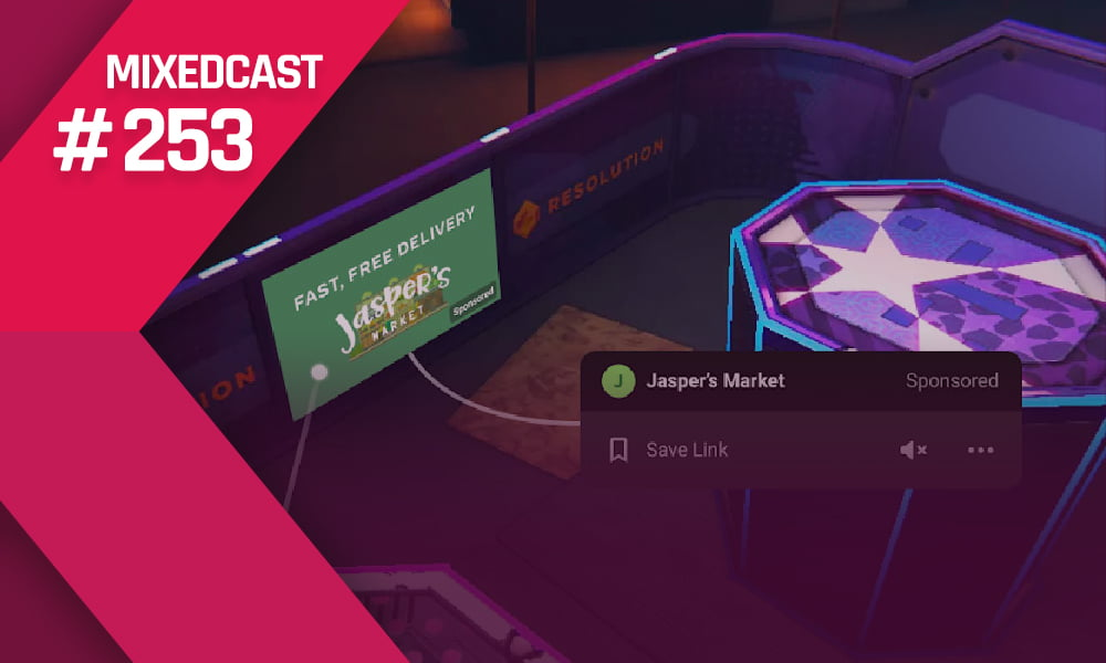 MIXEDCAST #253: Werbung in VR!!11elf – Was erlaube Facebook?